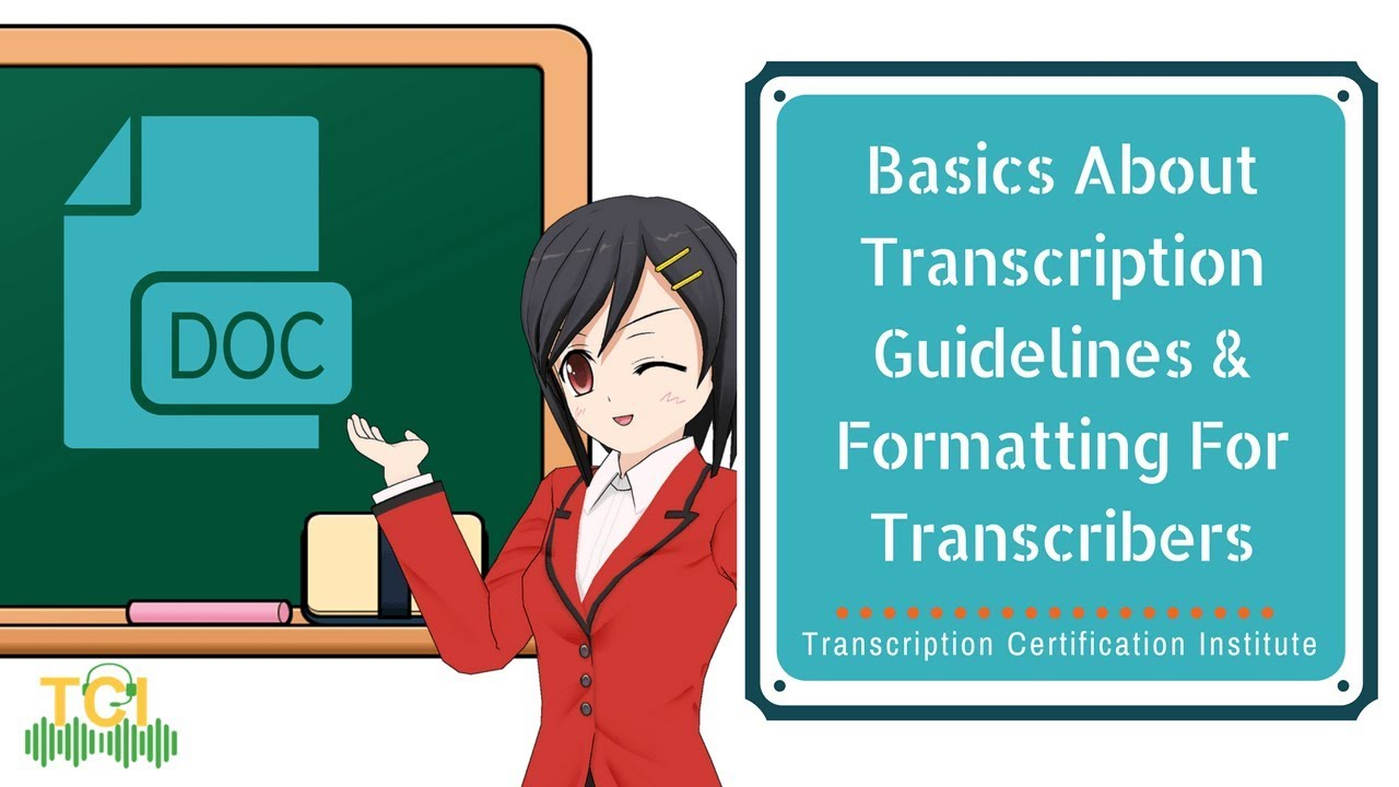 Basics About Transcription Guidelines & Formatting For Transcribers