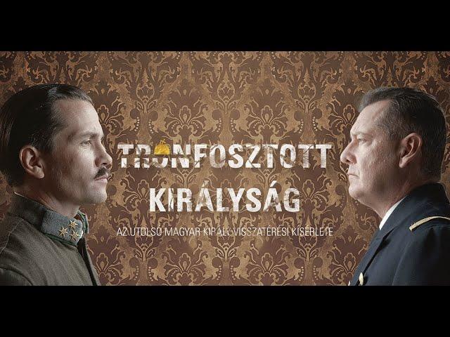 Trónfosztott királyság – Az utolsó magyar király visszatérési kísérlete   Kingdom without a King