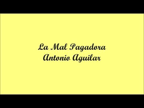 La Mal Pagadora (The Bad Payer) - Antonio Aguilar (Letra - Lyrics)
