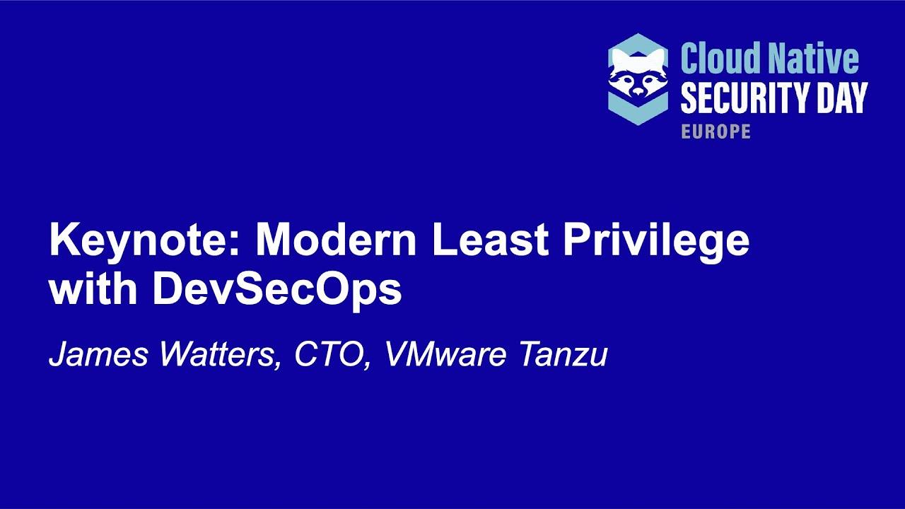 Modern Least Privilege with DevSecOps - James Watters, CTO, VMware Tanzu