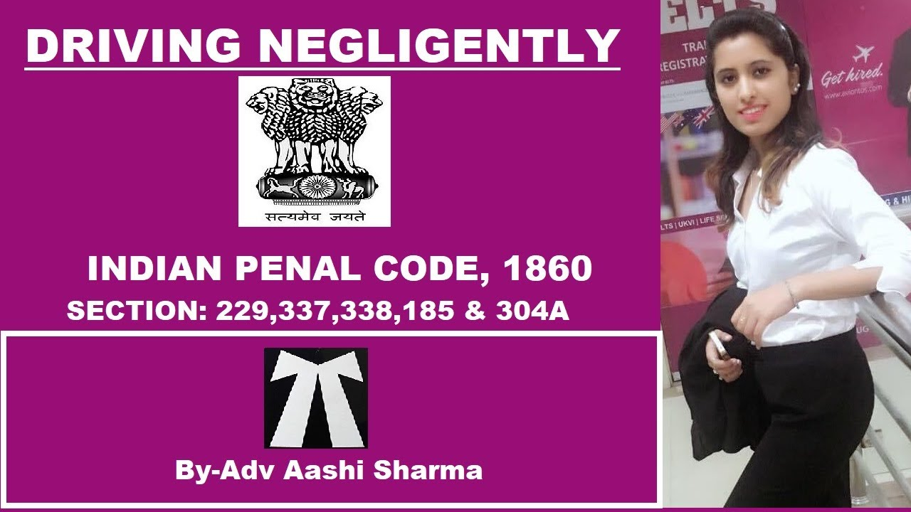 Driving Negligently Section 279,337,338 & 304A of IPC ...
