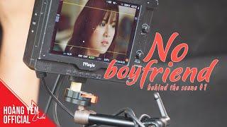 Behind The Scenes - No Boyfriend - Phần 1| Hoàng Yến Chibi
