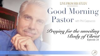 GMP Episode 24: Praying for the Unveiling of the Body of Christ -with Philip Cappuccio