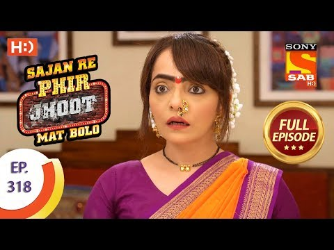 Sajan Re Phir Jhoot Mat Bolo - Ep 318 - Full Episode - 15th August, 2018