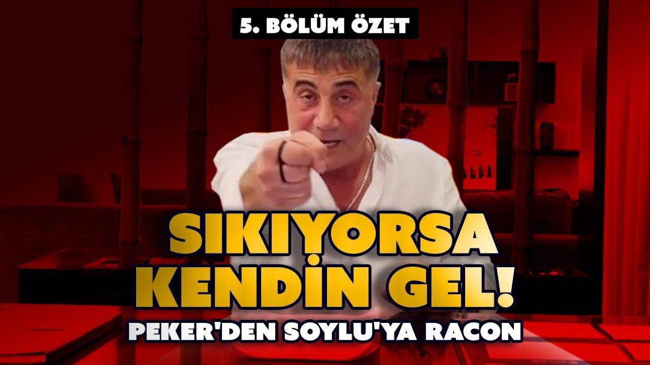5. BÖLÜM ÖZET / Sıkıyorsa kendin gel! Sedat Peker'den Süleyman Soylu'ya racon