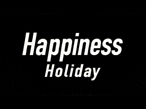 Happiness / Holiday