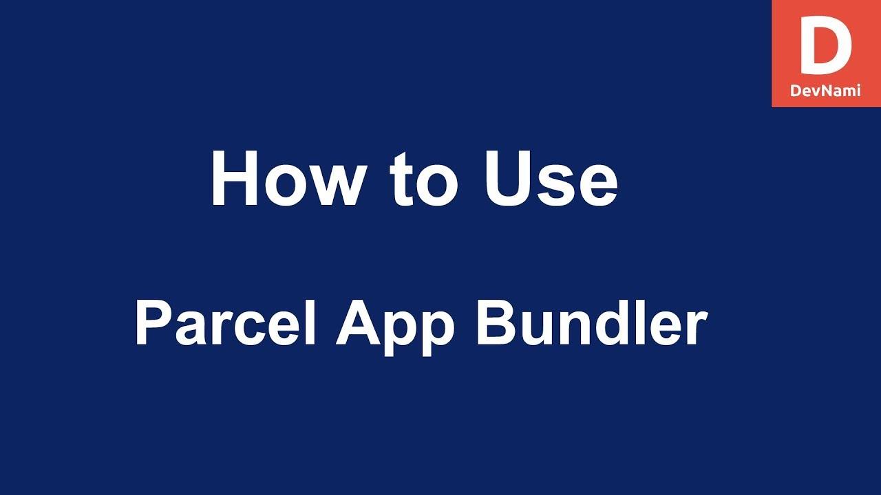 Parcel Bundler - How to Use Parcel Application Bundler with Node