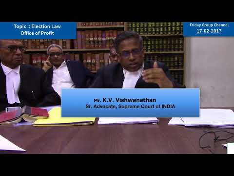 "Friday Group, Speaker : Shri K V Vishwanathan , Topic : Election Law ""OFFICE OF PROFIT"""