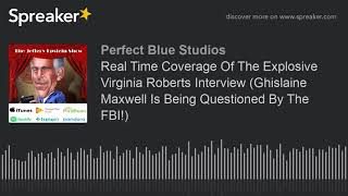 Real Time Coverage Of The Explosive Virginia Roberts Interview (Ghislaine Maxwell Is Being Questione