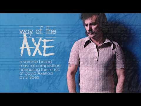 """Si Spex presents """"Way of the Axe"""" A Sampled tribute to David Axelrod"""