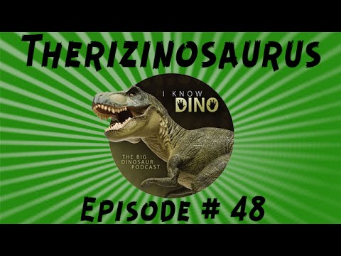 Therizinosaurus: I Know Dino Podcast Episode 48