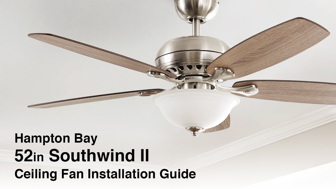 How To Install The 52 In Southwind Ii Ceiling Fan From Hampton Bay Youtube