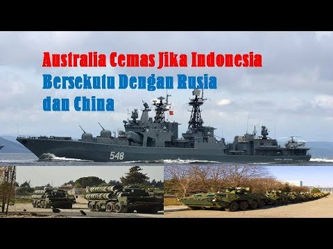 Australia Cemas Jika Indonesia Bersekutu Dengan Rusia dan China