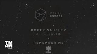 Roger Sanchez feat Stealth - Remember Me (Radio Edit)