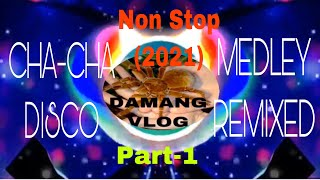 DISCO/CHA-CHA (2021) NON STOP/ medley Remixed DAMANG VLOG no copyright