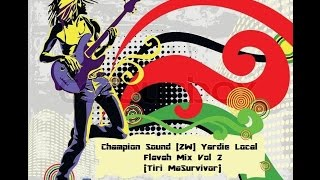 Champion Sound [ZW] Yardie Zimdancehall Local Flavah Mix Vol 2 (Tiri MaSurvivor) 2016