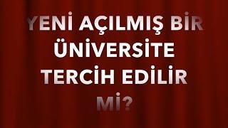 Yeni Açılan Üniversite Tercih Edilir mi? Üniversite Sohbetleri
