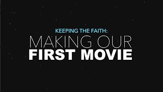 Keeping The Faith: Making Our First Movie [Episode 8]