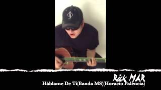 HABLAME DE TI (Banda MS)(cover por Rick MAR)