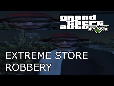 GTA 5 EXTREME STORE ROBBERY (EDGY)