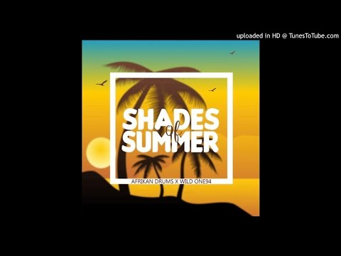 Afrikan Drums Feat Wild One94 - Shades Of Summer (Original Mix)