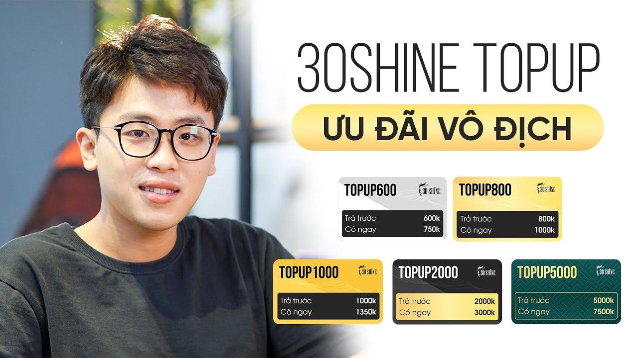 30Shine TOPUP – Làm Sao Để Đẹp Trai Vô Địch Sau Dịch?? Nay Đã Nâng Cấp Gói TOPUP 5000!