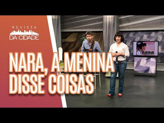 Música e Bate-papo: Nara, a menina disse coisas - Revista da Cidade (08/03/19)