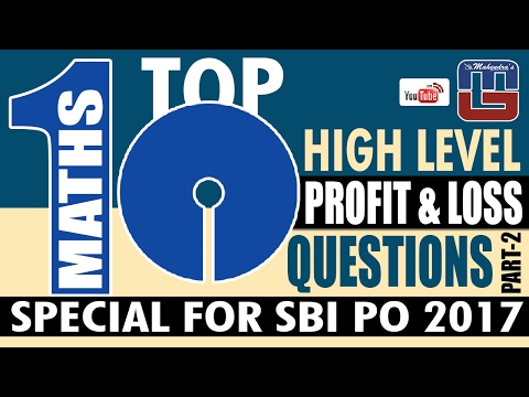 SBI PO 2017 | TOP -10 HIGH LEVEL PROFIT & LOSS QUESTIONS | PART-2 | MATHS | लाभ और हानि