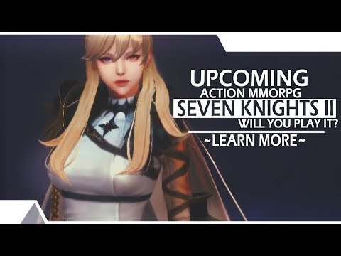 Upcoming Action MMORPG - Seven Knights II (Mobile) - Learn