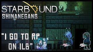 """Starbound Shenanigans - """"i go to RP, on ILoveBacons"""""""