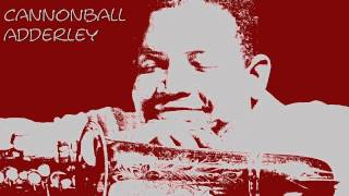 Cannonball Adderley - What