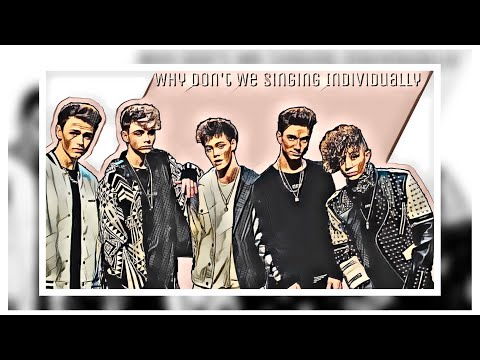 Why Don't We singing ( individually )