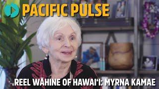 Pacific Pulse 304 - Reel Wāhine of Hawaiʻi: Myrna Kamae