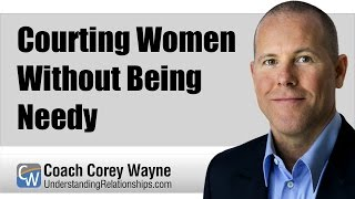 Courting Women Without Being Needy