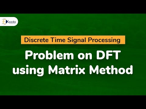 Problem on DFT using Matrix Method in Discrete Time Signal Processing.