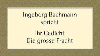 """Ingeborg Bachmann """"Die große Fracht"""" (1953) I"""