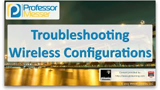 Troubleshooting Wireless Configurations - CompTIA Network+ N10-006 - 4.3