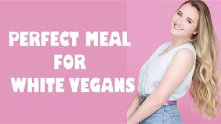 The Perfect Meal for White Vegans
