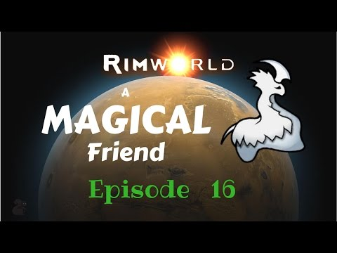 How Many Hours Have I Played!!?? -Rimworld Ep. 16- A Magical Friend