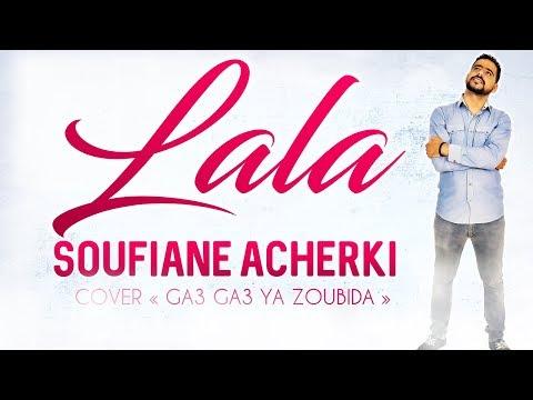 "LALA - SOUFIANE ACHERKI [ANACHID 100% DOUF COVER ""GA3 GA3 ZOUBIDA""]"