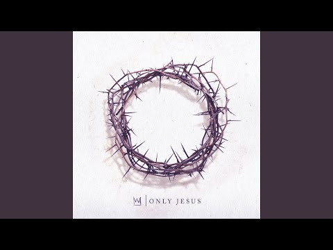 Only Jesus Mp3