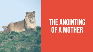 The Anointing of a Mother | Steven Francis