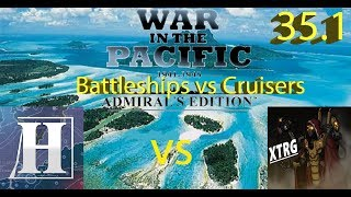 War in the Pacific vs XTRG - Battleships vs Cruisers - Episode 35.1