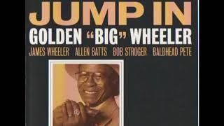 "Golden ""Big"" Wheeler - Jump In (Full Album)"
