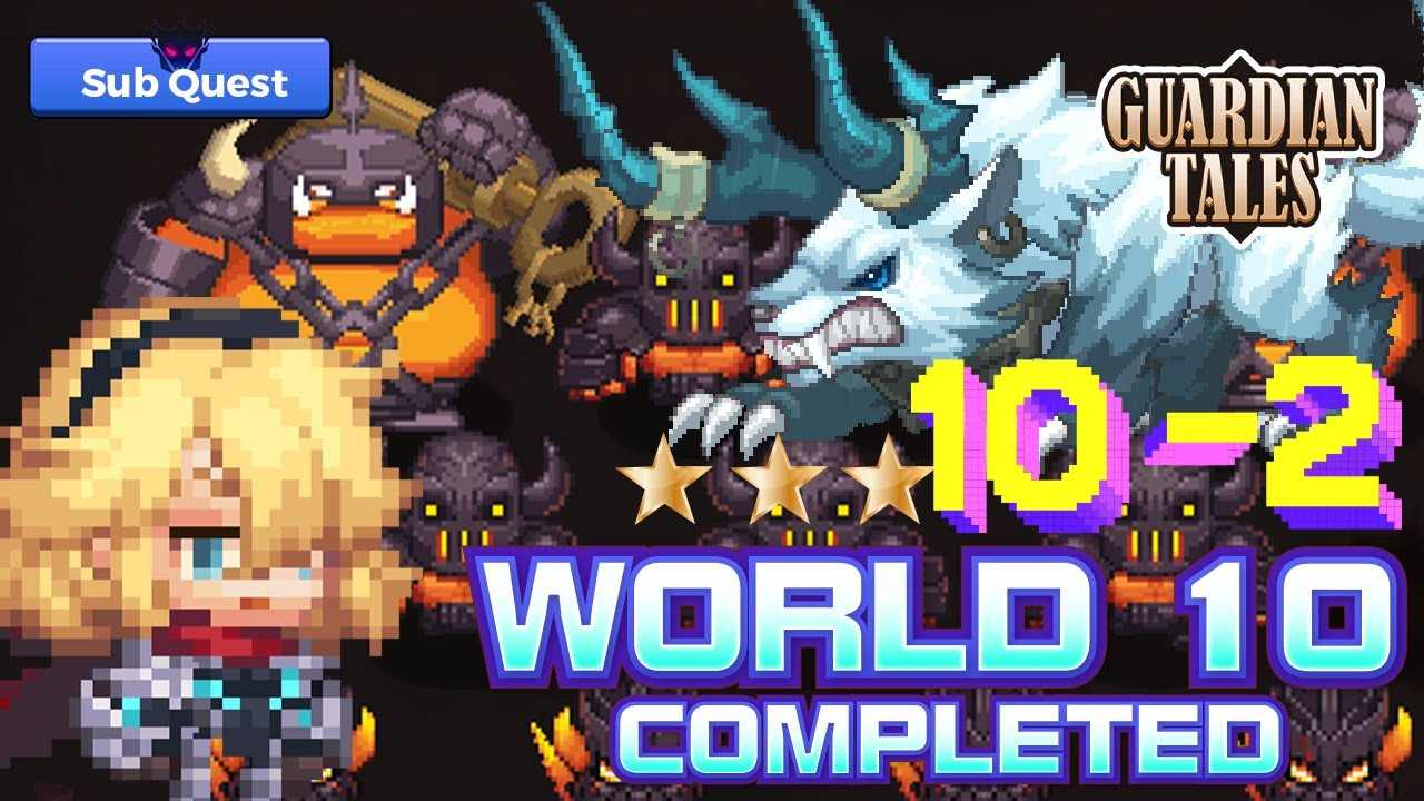 Guardian Tales World 10-2 Sub stage ⭐⭐⭐ Full Guide - Unrecorded World Passage 2 가디언 테일즈 守望者传说 普通10-2