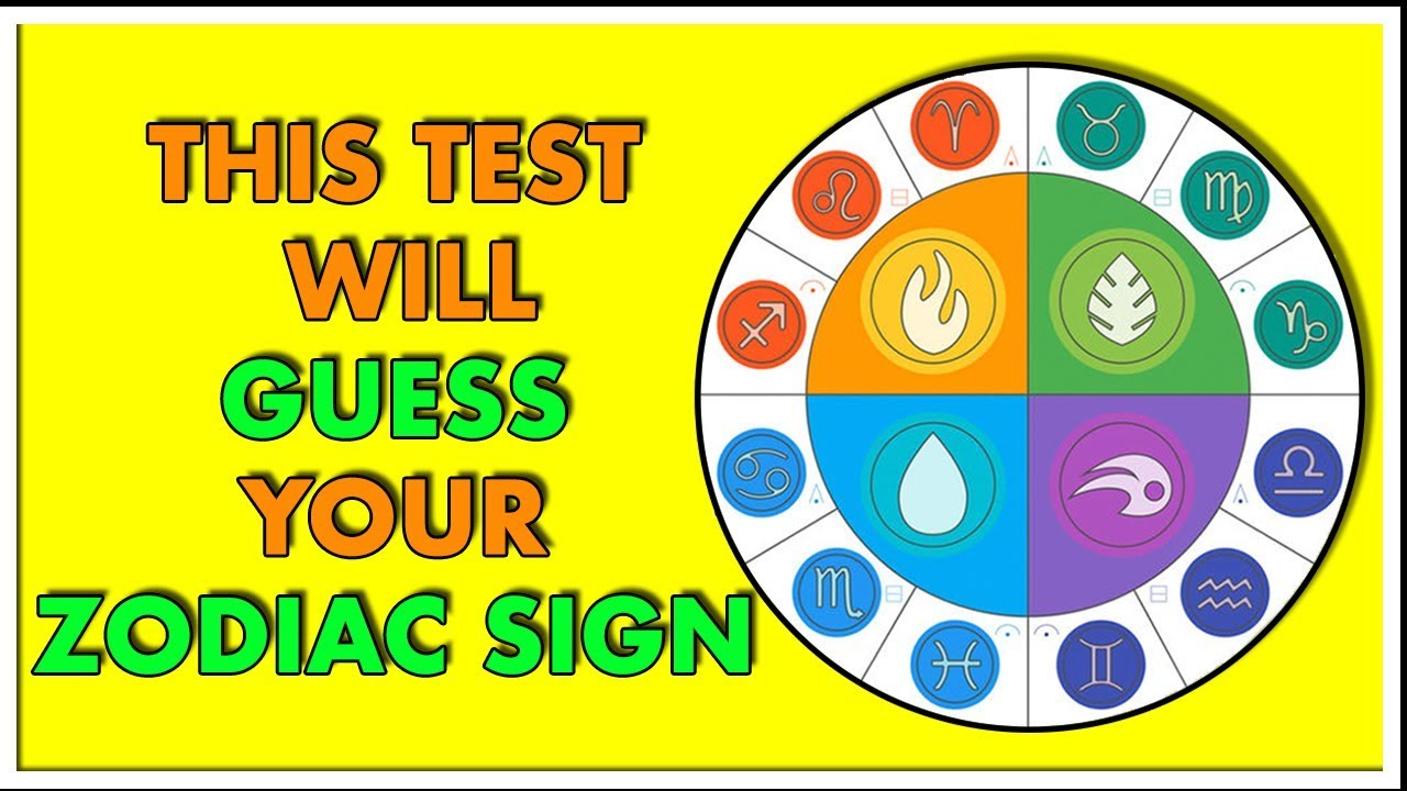 THIS TEST WILL GUESS WHAT ZODIAC SIGN YOU ARE