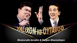 Shukurullo Isroilov & Valijon Shamshiev - Valixon va Oytavoq
