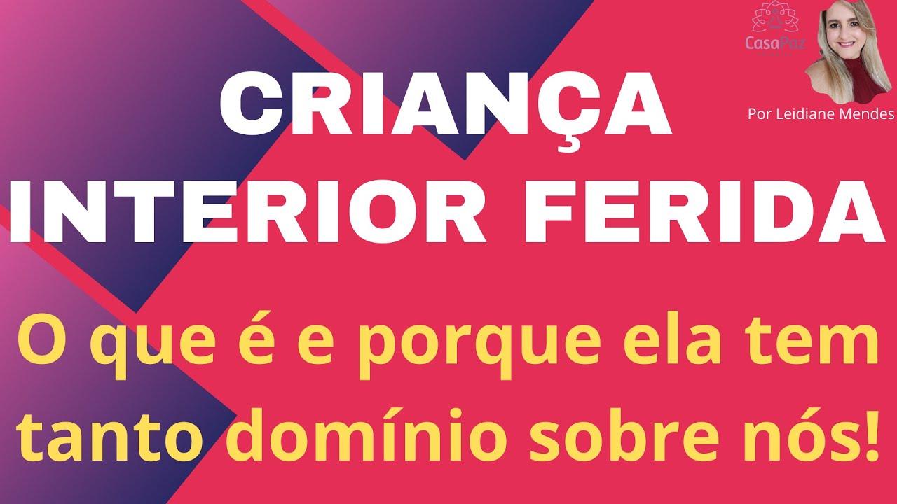 CRIANÇA INTERIOR FERIDA - O QUE É E PORQUE ELA TEM TANTO DOMÍNIO SOBRE NÓS!