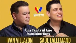 Una Canita Al Aire - Ivan Villazon & Saul Lallemand