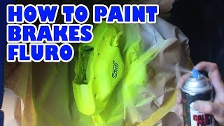 How to spray paint brakes Fluro yellow